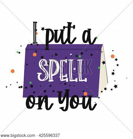 I Put A Spell On You Halloween Quote. Vector Illustration.