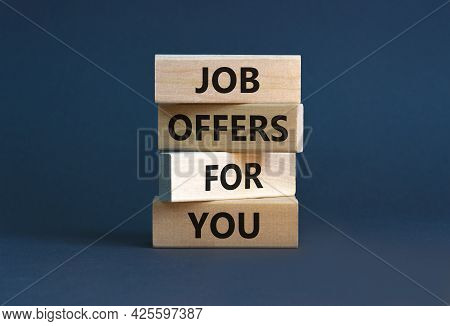 Job Offers For You Symbol. Concept Words 'job Offers For You' On Wooden Blocks On A Beautiful Grey B