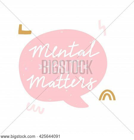 Mental Health Matters Inspirational Lettering Phrase. Psychology Quote With Speech Bubble. Self Care