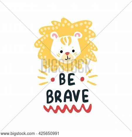 Be Brave. A Simple Cute Motivation For A Child. A Mischievous Lion. African Fauna. Face Head Of An A