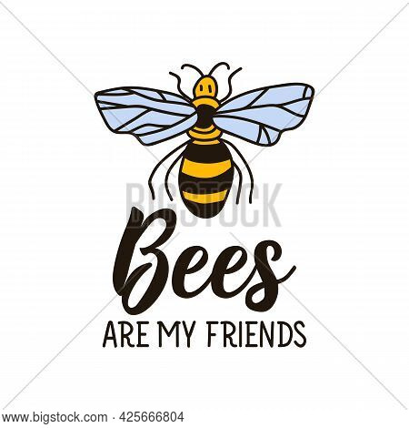 Bees Are My Friends. Lettering. Doodle Vector Illustration. Isolate On A White Background. Goblincor