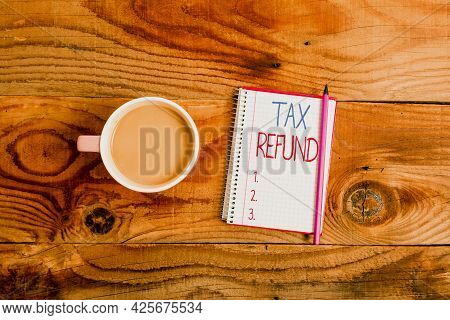 Inspiration Showing Sign Tax Refund. Conceptual Photo Excess Payment Of Paid Taxes Returned To Busin
