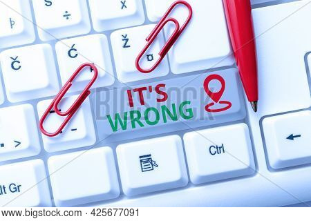Text Caption Presenting Its Wrong. Business Showcase The Reaction Of The Wrong, Unjust, Improper Or