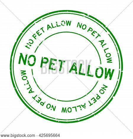 Grunge Green No Pet Allow Word Round Rubber Seal Stamp On White Background