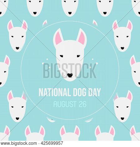 National Dog Day Greeting Card With White Bull Terrier Heads, Faces And Seamless Pattern Background.