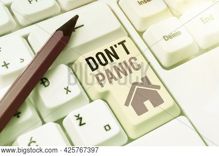 Hand Writing Sign Don T Panic. Word For Suddenly Feel So Worried Or Frightened That You Can Not Beha