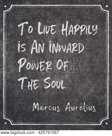 To Live Happily Is An Inward Power Of The Soul - Ancient Roman Emperor And Stoic Philosopher Marcus