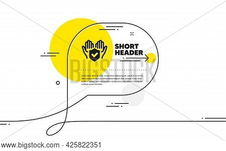 Insurance Hands Icon. Continuous Line Chat Bubble Banner. Risk Coverage Sign. Policyholder Protectio