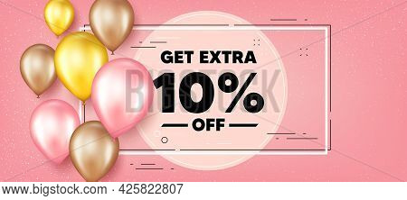 Get Extra 10 Percent Off Sale. Balloons Frame Promotion Banner. Discount Offer Price Sign. Special O