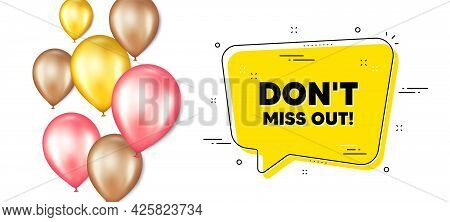 Dont Miss Out Text. Balloons Promotion Banner With Chat Bubble. Special Offer Price Sign. Advertisin