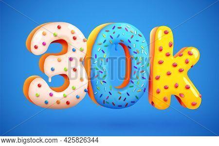 30k Or 30000 Followers Donut Dessert Sign. Social Media Friends, Followers. Thank You. Celebrate Of