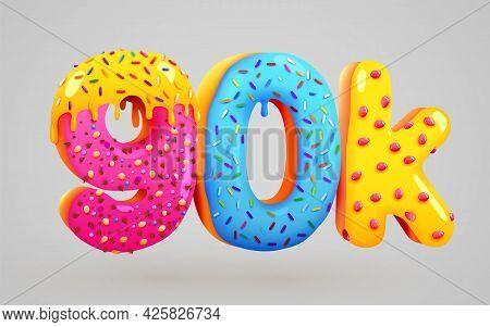 90k Or 90000 Followers Donut Dessert Sign. Social Media Friends, Followers. Thank You. Celebrate Of