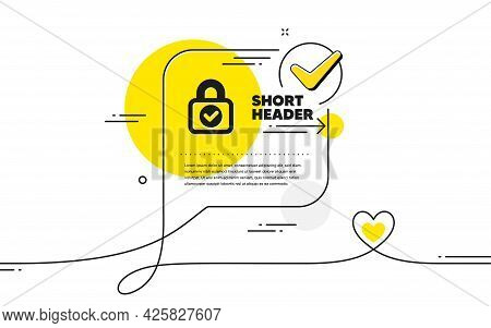 Security Lock Icon. Continuous Line Check Mark Chat Bubble. Cyber Defence Sign. Private Protection S
