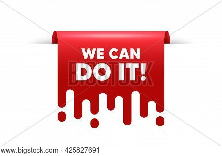 We Can Do It Motivation Quote. Red Ribbon Tag Banner. Motivational Slogan. Inspiration Message. We C