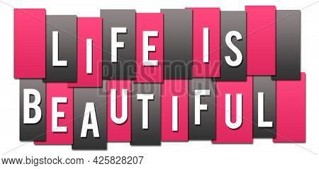 Life Is Beautiful Text Written Over Pink Grey Background.