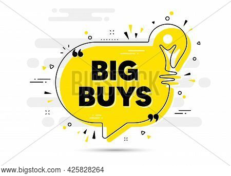 Big Buys Text. Yellow Idea Chat Bubble Background. Special Offer Price Sign. Advertising Discounts S
