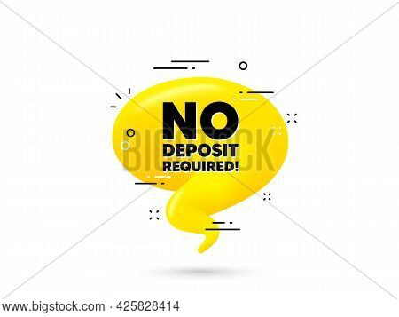 No Deposit Required. Yellow 3d Chat Bubble. Promo Offer Sign. Advertising Promotion Symbol. No Depos