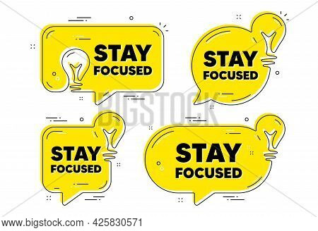 Stay Focused Motivation Quote. Idea Yellow Chat Bubbles. Motivational Slogan. Inspiration Message. S