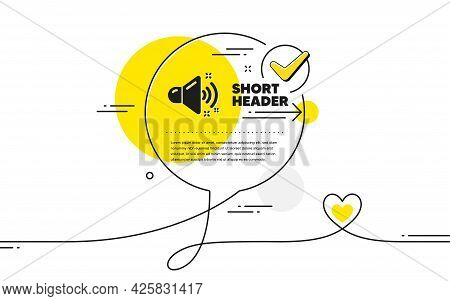 Loud Sound Icon. Continuous Line Check Mark Chat Bubble. Music Sound Sign. Musical Device Symbol. Lo