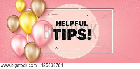Helpful Tips Text. Balloons Frame Promotion Banner. Education Faq Sign. Help Assistance Symbol. Help