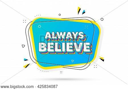 Always Believe Motivation Quote. Chat Bubble With Layered Text. Motivational Slogan. Inspiration Mes
