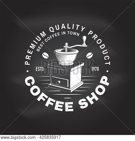 Coffe Shop Logo, Badge Template On The Chalkboard. Vector. Typography Design With Coffee Grinder Sil