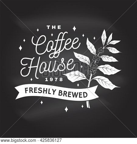 Coffe House Logo, Badge Template On The Chalkboard. Vector . Typography Design With Coffee Cup And B