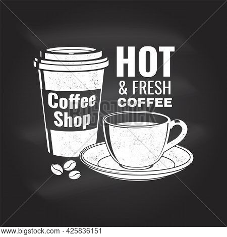 Coffe Shop Logo, Badge Template On The Chalkboard. Vector. Typography Design With Coffee Cup Silhoue