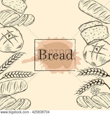 Background With Loaves Of Bread And Spikelets Of Grains, Vector Illustration. Frame, Baked Goods, Vi