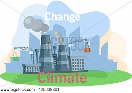 Climate Change. Factory With Smoking Pipes Processing Plant, Cement Enterprise. Industrial Pollution
