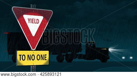 A Traffic Yield Sign Includes The Words Yiel To No One As A Semi-truck Drives By In The Background A