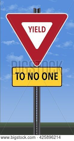A Traffic Sign Says: Yeild To No One. This Is A 3-d Illustration.