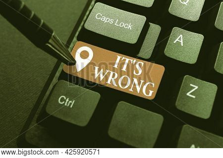 Sign Displaying Its Wrong. Internet Concept The Reaction Of The Wrong, Unjust, Improper Or Offending