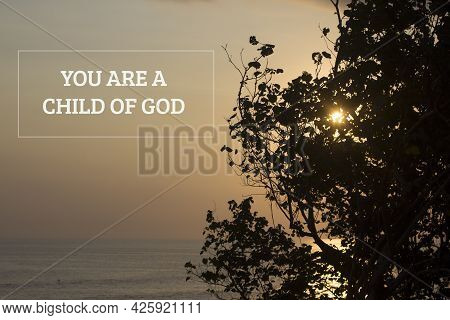 Inspirational Motivational Quote - You Are A Child Of God. With Sunset Over The Sea Horizon And The