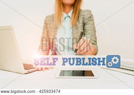 Text Sign Showing Self Publish. Business Idea Published Work Independently And At Own Expense Indie