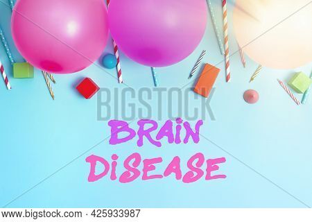 Hand Writing Sign Brain Disease. Word For A Neurological Disorder That Deteriorates The System S Is