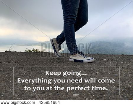 Inspirational Quote - Keep Going. Everything You Need Will Come To You At The Perfect Time. With Fee