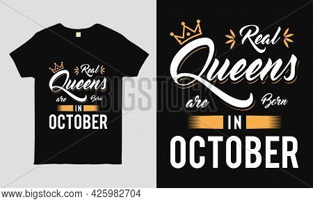 Real Queens Are Born In October Saying Typography Cool T-shirt Design. Birthday Gift Tee Shirt.