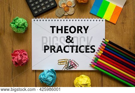 Theory And Practice Symbol. White Note, Words 'theory And Practice' On Beautiful Wooden Table, Color