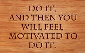 Do it, and then you will feel motivated to do it - motivational quote by Zig Ziglar on wooden red oak background poster