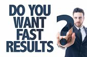 Business man pointing the text: Do You Want Fast Results? poster