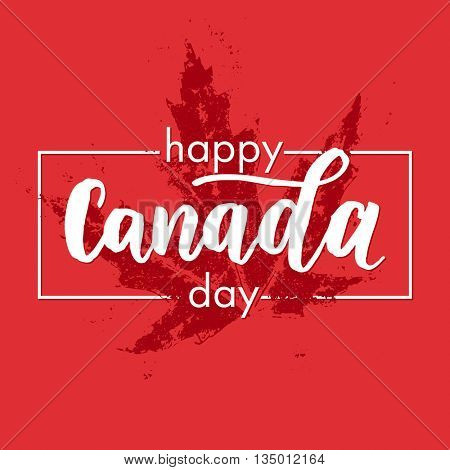 Happy Canada Day poster. Canadian flag vector illustration greeting card with hand drawn calligraphy lettering. Maple leaf on red background wallpaper.
