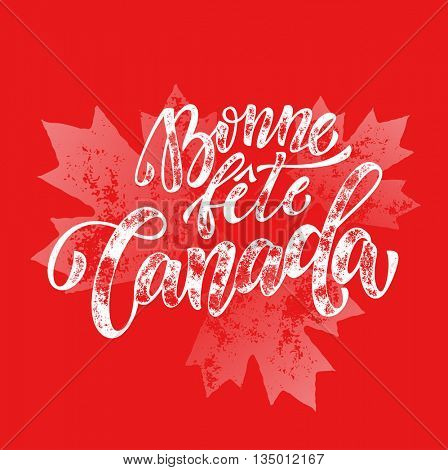 Bonne Fete Canada Day greeting card poster in French. Canadian national celebration flyer placard with maple leaf print pattern. Canada flag red backround wallpaper.