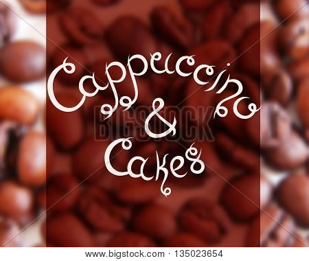 Typographic hand drawn composition for decorating the cafe. Coffee beans. Blurred background. Vector illustration. Cappuccino and Cakes