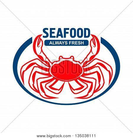 Dungeness crab badge design template for fish farm, sushi bar or grill menu of seafood restaurant with red cancer magister presenting header Seafood and Always Fresh