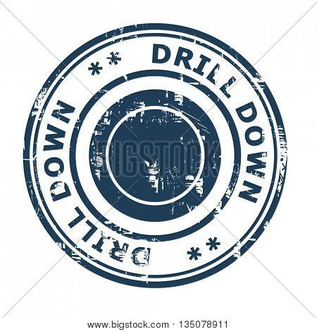 Drill Down business concept rubber stamp isolated on a white background.