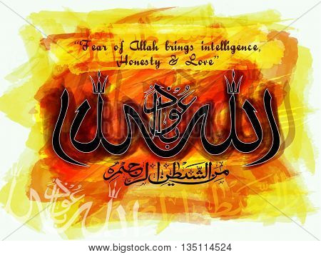 Arabic Calligraphy of Wish (Dua) Audhu Billahi Minashaitanir Rajeem (Fear of Allah brings Intelligence, Honesty and Love), Creative Islamic background with abstract brush strokes.
