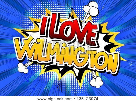 I Love Wilmington - Comic book style word.