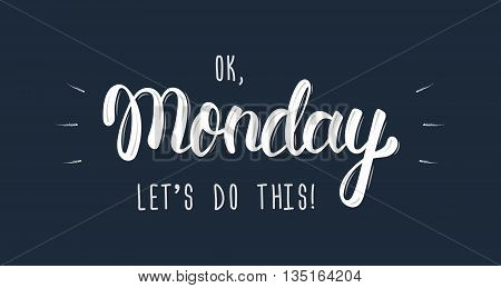 Ok Monday let's do this. Trendy hand lettering quote fashion graphics art print for posters and greeting cards design. Calligraphic isolated quote in white ink. Vector illustration