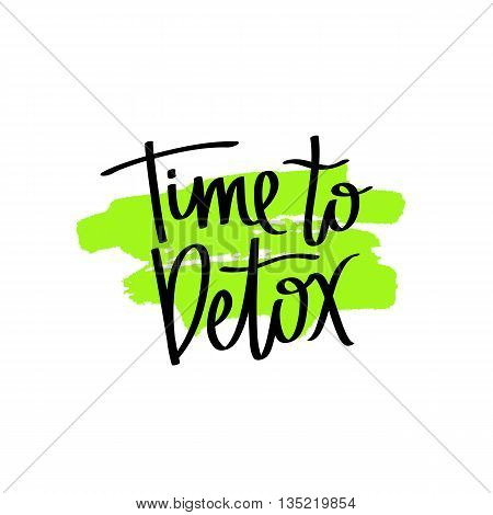 Time to detox. The trend calligraphy. Vector illustration on white background with green ink smear. The concept of healthy eating. Dietary cuisine.
